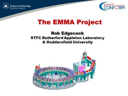 The EMMA Project Rob Edgecock STFC Rutherford Appleton Laboratory & Huddersfield University.