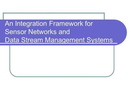 An Integration Framework for Sensor Networks and Data Stream Management Systems.