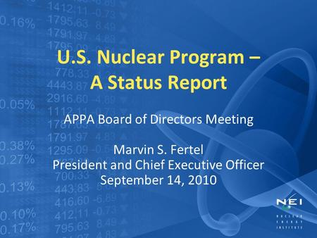 U.S. Nuclear Program – A Status Report APPA Board of Directors Meeting Marvin S. Fertel President and Chief Executive Officer September 14, 2010.