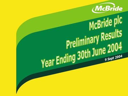  McBride plc 2004. Key Message Business Strategy has again delivered Full Year Profit, Cash and Dividends in line with market expectations.