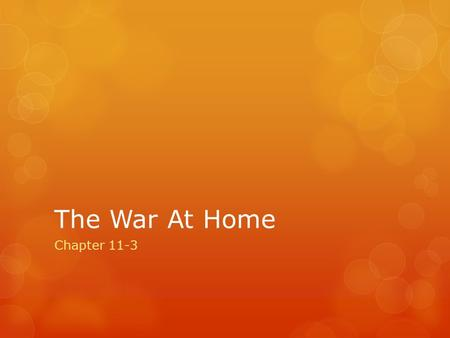 The War At Home Chapter 11-3. Congress Gives Power to Wilson  WWI was not only fought on the battle fields but on the home front as well  Businesses.