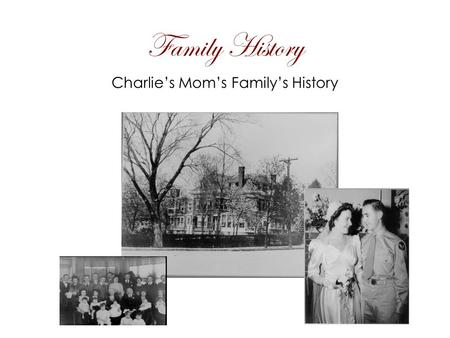 Family History Charlie's Mom's Family's History. Historian 1. What is the ethnic history of your family? German and Irish a. What was the basic language.