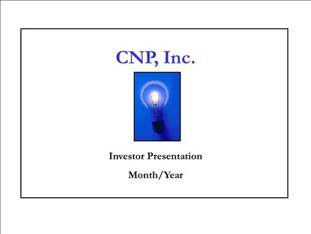 1 CNP, Inc. Investor Presentation Month/Year. CNP, Inc. - Introduction  CNP, Inc. was founded in 1985 to create high quality industrial products from.