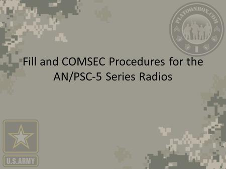 Fill and COMSEC Procedures for the AN/PSC-5 Series Radios