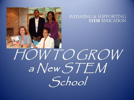 Initiating & Supporting STEM Education HOW TO GROW a New STEM School.