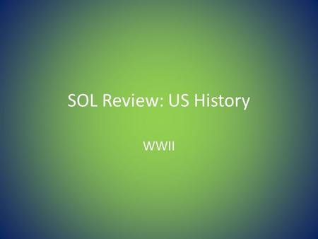SOL Review: US History WWII.