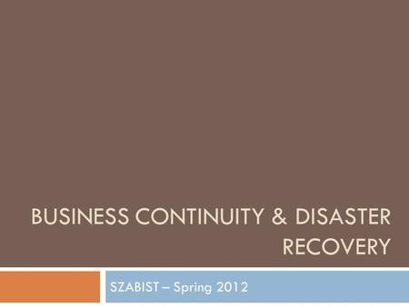 BUSINESS CONTINUITY & DISASTER RECOVERY SZABIST – Spring 2012.