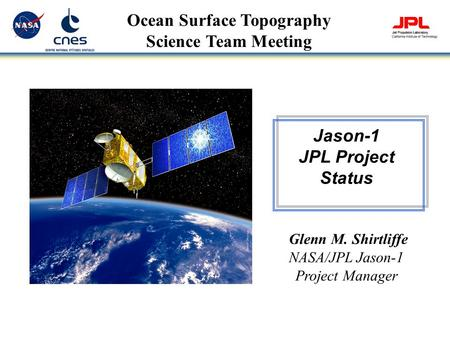OSTST Meeting Hobart, Australia GMS - 1 March 12, 2007 Ocean Surface Topography Science Team Meeting Jason-1 JPL Project Status Glenn M. Shirtliffe NASA/JPL.