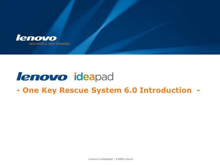 Lenovo Confidential | © 2008 Lenovo - One Key Rescue System 6.0 Introduction -
