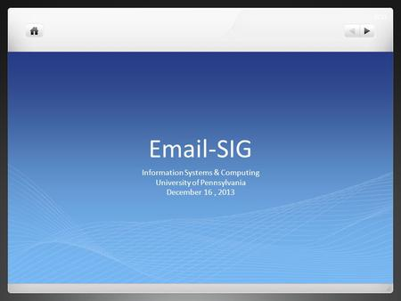 Email-SIG Information Systems & Computing University of Pennsylvania December 16, 2013 1/13.