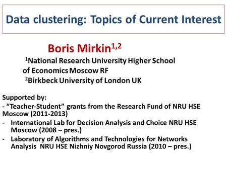 Data clustering: Topics of Current Interest Boris Mirkin 1,2 1 National Research University Higher School of Economics Moscow RF 2 Birkbeck University.