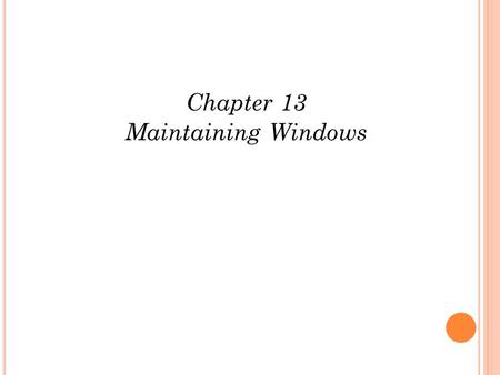 Chapter 13 Maintaining Windows. O BJECTIVES FOR THE NEXT SEVERAL LESSONS Learn how to set up and perform scheduled preventive maintenance tasks to keep.