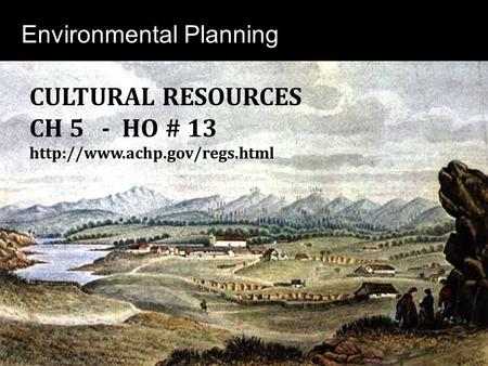 Environmental Planning CULTURAL RESOURCES CH 5 - HO # 13