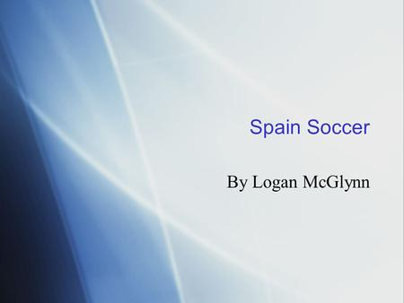 Spain Soccer By Logan McGlynn. History  Founded in 1913  The reached fourth place in the 1950 World Cup. (Highest they ever gotten)  Won Euro 2008.