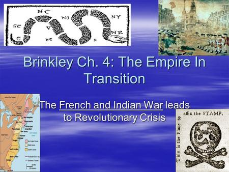 Brinkley Ch. 4: The Empire In Transition The French and Indian War leads to Revolutionary Crisis.