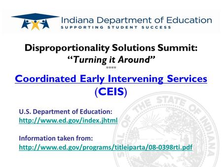 "Disproportionality Solutions Summit: ""Turning it Around"" **** Coordinated Early Intervening Services (CEIS) U.S. Department of Education:"