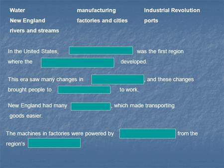 WatermanufacturingIndustrial Revolution New Englandfactories and citiesports rivers and streams In the United States, New England was the first region.