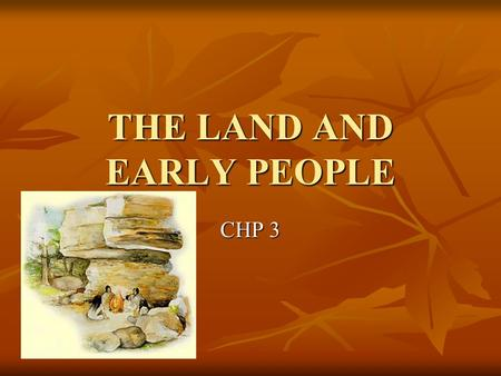 THE LAND AND EARLY PEOPLE CHP 3. Bering Land Bridge Bering Strait – A land bridge once connected Asia and the America's Many people and animals crossed.