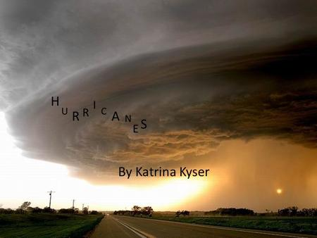 By Katrina Kyser H U R R I C A N E S. Essential Questions What is hurricane season? Can powerful winds be highly destructive? Who is IKE? What is a typhoon/cyclone?