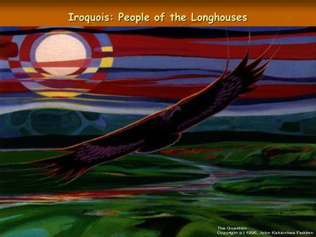 Iroquois: People of the Longhouses. Who were the Iroquois? The Iroquois are a group of people that lived in what is now upstate New York. The Iroquois.