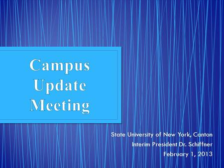 State University of New York, Canton Interim President Dr. Schiffner February 1, 2013.