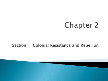 Section 1: Colonial Resistance and Rebellion.  Four wars with France in 100 years=MASSIVE DEBT.  What to do about this debt? How do countries raise.
