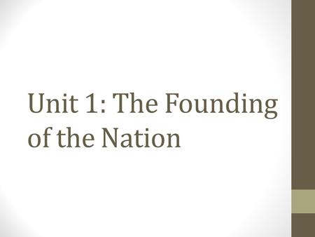 Unit 1: The Founding of the Nation. Agenda: Tuesday 8/14/12 1.Homework Reminder 2.HOT ROC-Why do we study history? 3.Cornell Notes Rubric 4.Read and take.