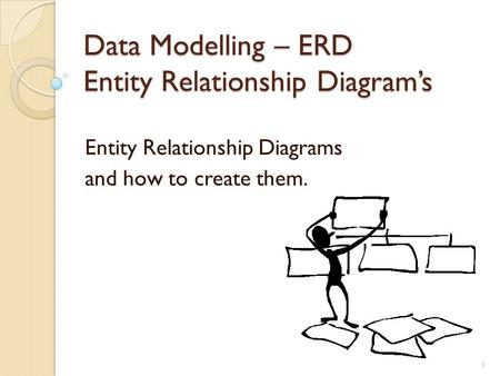 Data Modelling – ERD Entity Relationship Diagram's Entity Relationship Diagrams and how to create them. 1.
