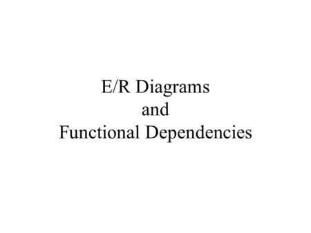 E/R Diagrams and Functional Dependencies. Modeling Subclasses The world is inherently hierarchical. Some entities are special cases of others We need.