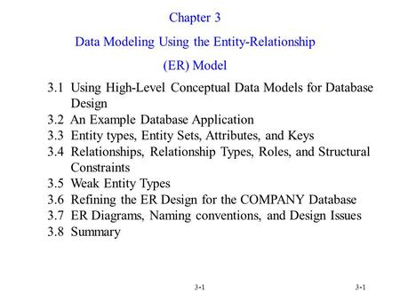 3-1 Chapter 3 Data Modeling Using the Entity-Relationship (ER) Model 3.1 Using High-Level Conceptual Data Models for Database Design 3.2 An Example Database.