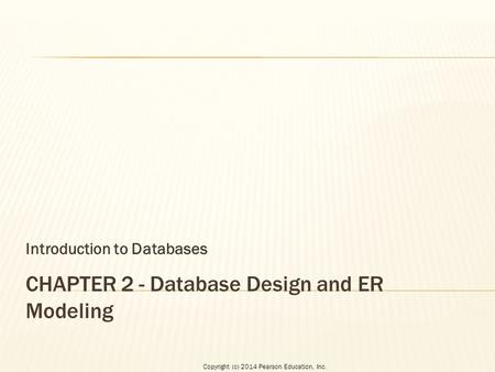 Copyright (c) 2014 Pearson Education, Inc. Introduction to Databases.