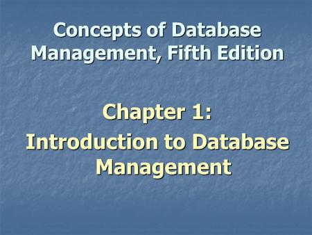Concepts of Database Management, Fifth Edition Chapter 1: Introduction to Database Management.