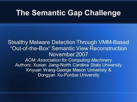 "The Semantic Gap Challenge Stealthy Malware Detection Through VMM-Based ""Out-of-the-Box"" Semantic View Reconstruction November 2007 ACM: Association for."