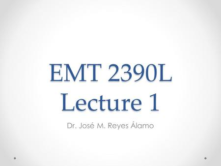 EMT 2390L Lecture 1 Dr. José M. Reyes Álamo. Outline About Linux Install Linux in a Virtual Machine.