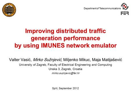 Department of Telecommunications Split, September 2012 Improving distributed traffic generation performance by using IMUNES network emulator Valter Vasić,