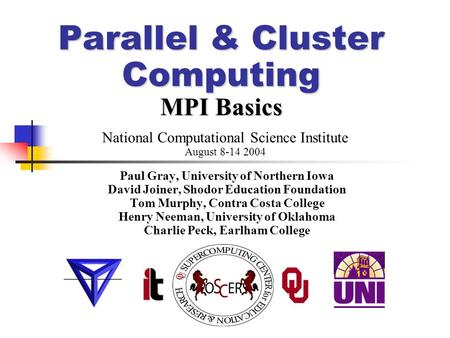 Parallel & Cluster Computing MPI Basics Paul Gray, University of Northern Iowa David Joiner, Shodor Education Foundation Tom Murphy, Contra Costa College.