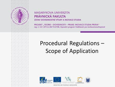 Procedural Regulations – Scope of Application. Aims of This Lecture To learn about the scopes of application of the procedural regulation in European.