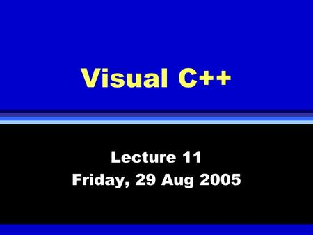 Visual C++ Lecture 11 Friday, 29 Aug 2005. Windows Graphic User Interface l Event driven programming environment l Windows graphic libraries (X11 on Unix,