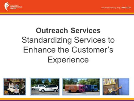 Outreach Services Standardizing Services to Enhance the Customer's Experience.