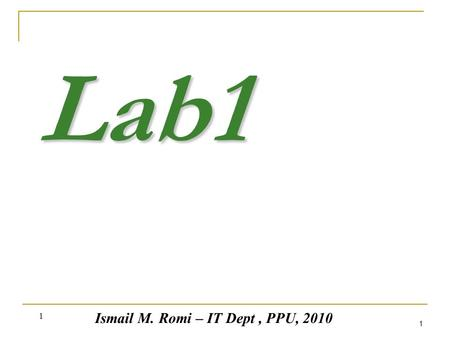 1 1 Lab1 Ismail M. Romi – IT Dept, PPU, 2010. 2 2 Visual Basic 2005 Programming Tour.
