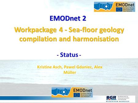 SEITE 1 03.10.20151 Workpackage 4 - Sea-floor geology compilation and harmonisation - Status - Kristine Asch, Pawel Gdaniec, Alex Müller EMODnet 2.