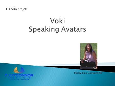 Micky Lina Zampichelli ELFADA project.  What is Voki?  Create a Voki account  Creating your own Voki  Embedding Voki in a blog.