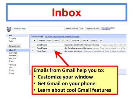 Inbox Emails from Gmail help you to: Customize your window Get Gmail on your phone Learn about cool Gmail features.
