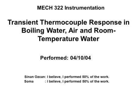 MECH 322 Instrumentation Sinan Ozcan: I believe, I performed 50% of the work. Soma : I believe, I performed 50% of the work. Transient Thermocouple Response.