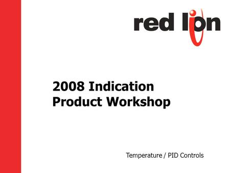 2008 Indication Product Workshop Temperature / PID Controls.