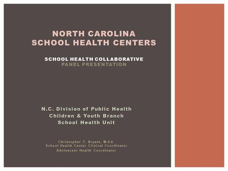 N.C. Division of Public Health Children & Youth Branch School Health Unit Christopher T. Bryant, M.Ed. School Health Center Clinical Coordinator Adolescent.