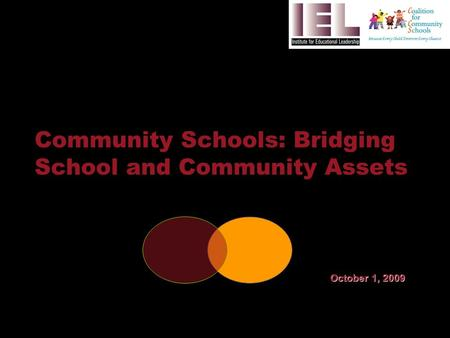 Community Schools: Bridging School and Community Assets October 1, 2009.