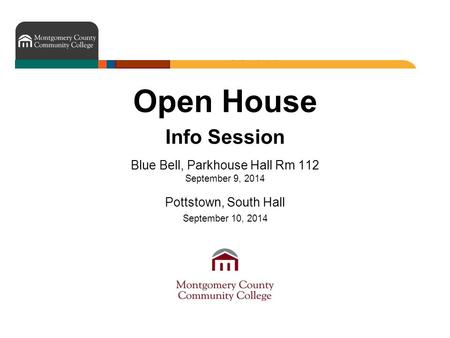 Open House Info Session Blue Bell, Parkhouse Hall Rm 112 September 9, 2014 Pottstown, South Hall September 10, 2014.