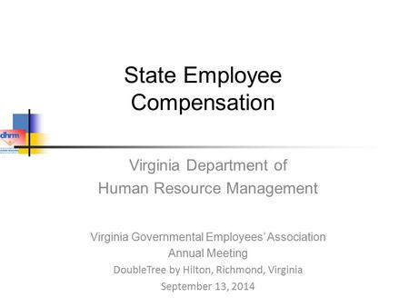 State Employee Compensation Virginia Department of Human Resource Management Virginia Governmental Employees' Association Annual Meeting DoubleTree by.