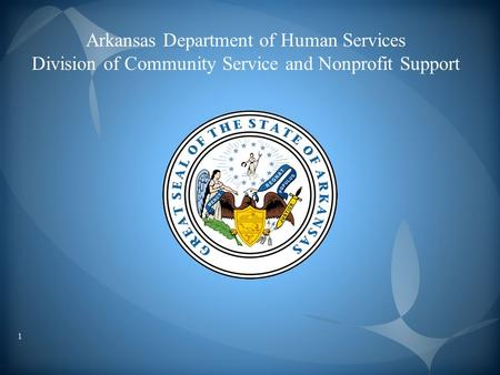 Arkansas Department of Human Services Division of Community Service and Nonprofit Support 1.